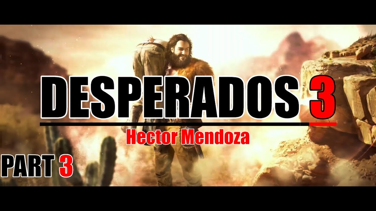 Desperados 3 Part 3 Cooper Reunites W Hector Mendoza Vs Flagstone S Bandits Pc Commentary Youtube