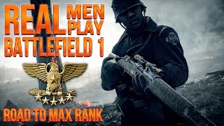 REAL MEN PLAY BATTLEFIELD 1 | ROAD TO MAX RANK