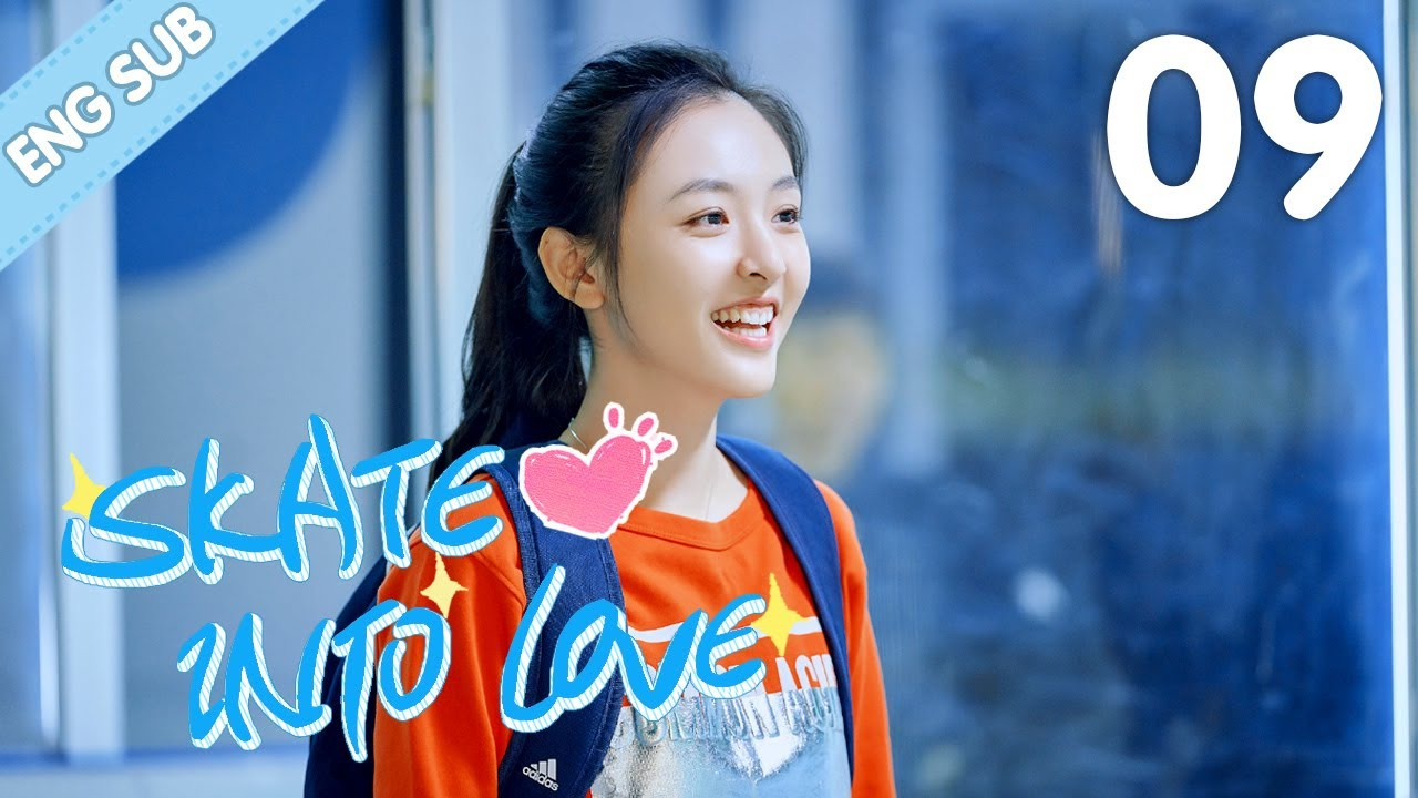 Download [Eng Sub] Skate Into Love 09 (Steven Zhang, Janice Wu) | Go Ahead With Your Love And Dreams