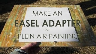 Easel Adapter For Plein Air Painting - Easy To Make (video)