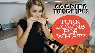 COOKING TUTORIAL: TURN DOWNS FOR WHAT // Grace Helbig