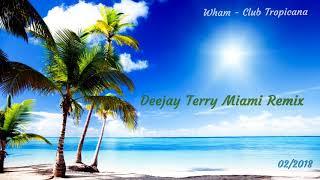 Wham - Club Tropicana (Deejay Terry Miami Remix)