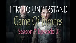 Game Of Thrones Season 7 Episode 3: My First Time Watching