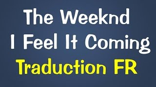 The Weeknd - I Feel It Coming Ft. Daft Punk [Traduction FR]