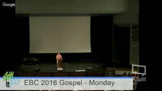 EBC 2016: Gospel Meeting - Monday