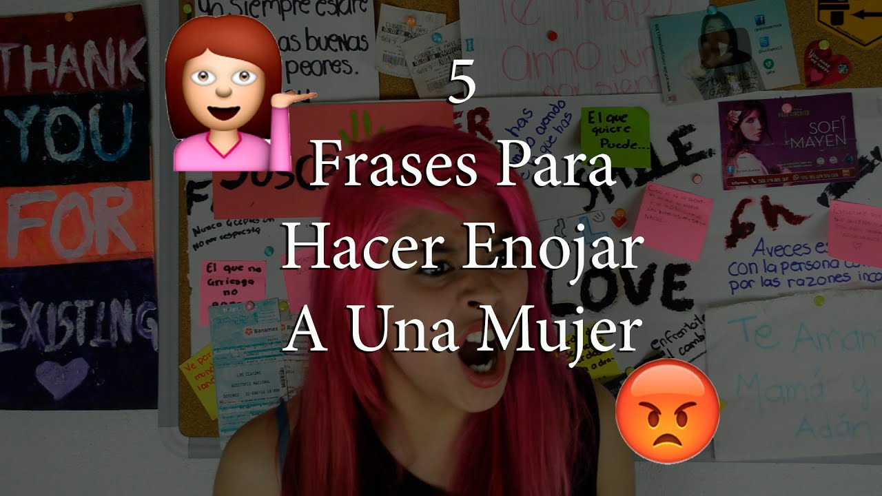 5 Frases Para hacer Enojar a Una Mujer - YouTube