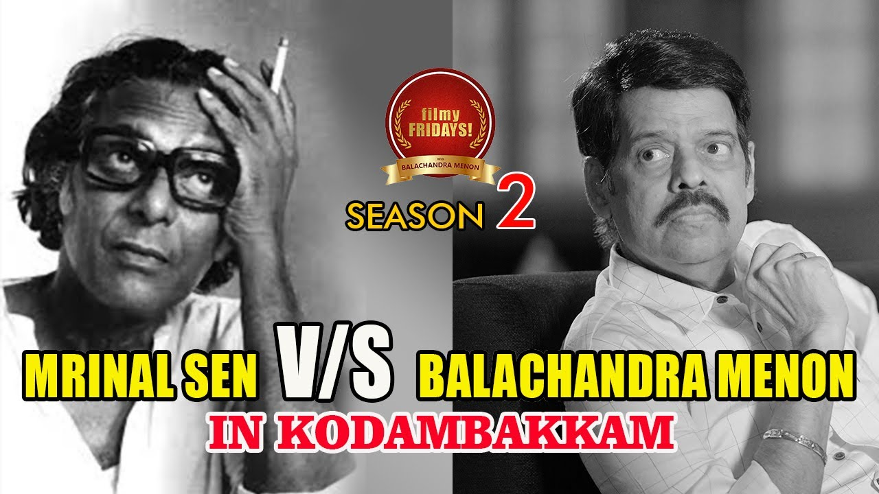 "Episode 30, ""filmy FRIDAYS!"" with Balachandra Menon - ""Mrinal Sen VS Balachandra Menon"""