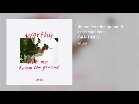 San Holo  lift me from the ground ft Sofie Winterson