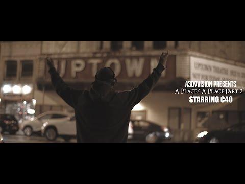 C40 - A Place/ A Place Part 2 (Official Video) Shot By @A309Vision