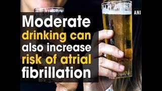 Moderate drinking can also increase risk of atrial fibrillation - #Health News