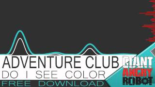 Adventure Club - Do I See color[Free Download]