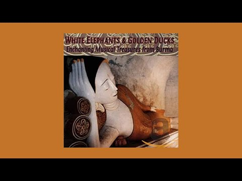 Various - White Elephants & Golden Ducks: Enchanting Musical Treasures from Burma (BURMESE FOLK)