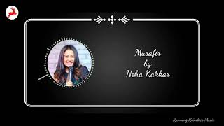 Musafir - Kaise Jiyungi Kaise | Neha Kakkar | Running Reindeer Media