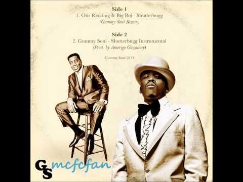 Otis Redding x Big Boi - Shutterbugg (Gummy Soul Remix)
