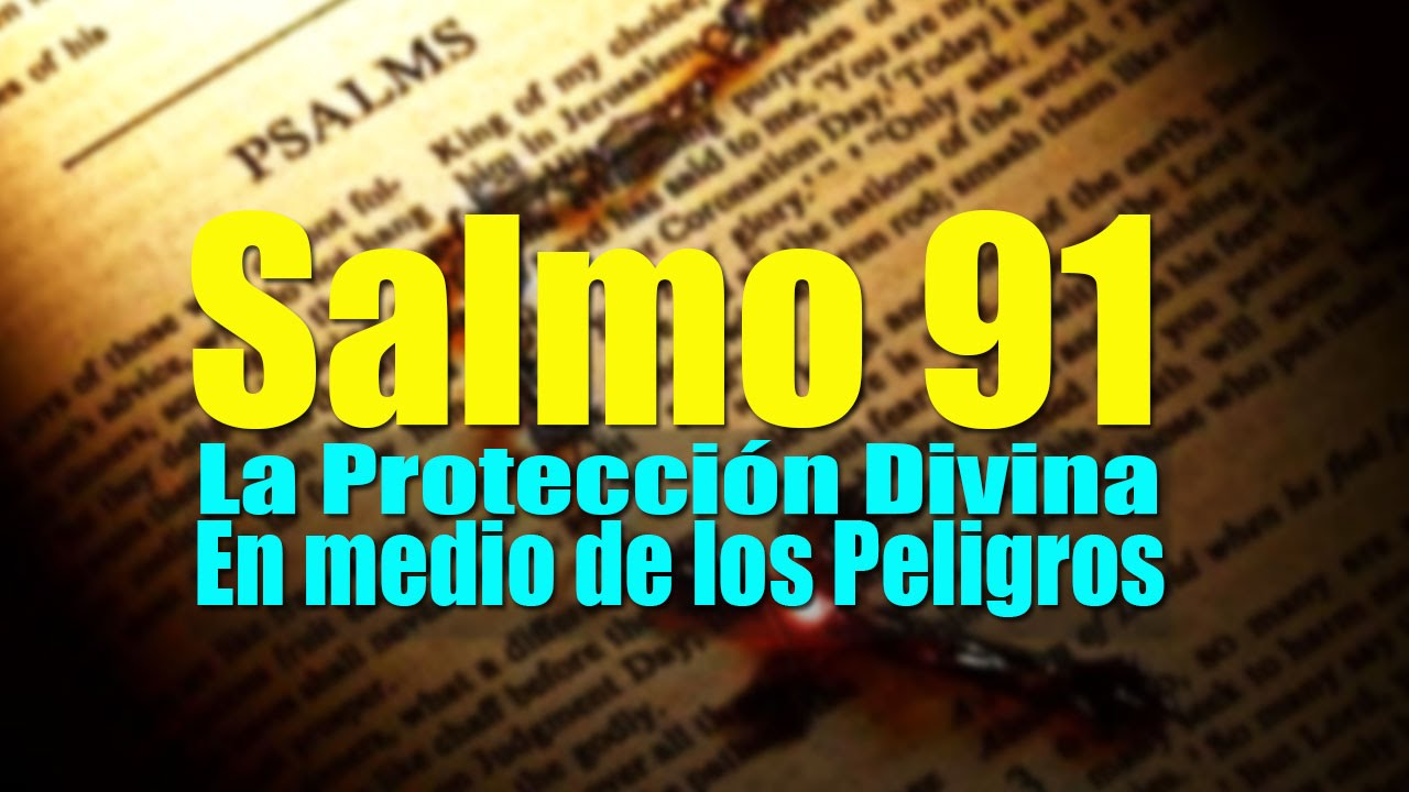 Salmo 91 El Salmo Mas Poderoso Para Protecci U00d3n De Enemigos