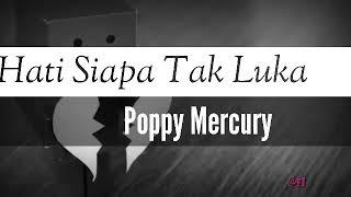 Poppy Mercury Hati Siapa Tak Luka Lyric Lagu Music Video