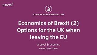 Economics of Brexit (2) Options for the UK when leaving the EU