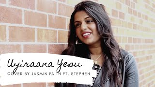 Uyiraana Yesu⎥Jasmin Faith ft. Stephen Sivalingam