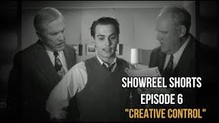 "EPISODE (6) SHOWREEL SHORTS ""CREATIVE CONTROL"""