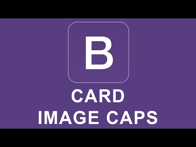 Bootstrap 4 Tutorial 25 - Card Image Caps