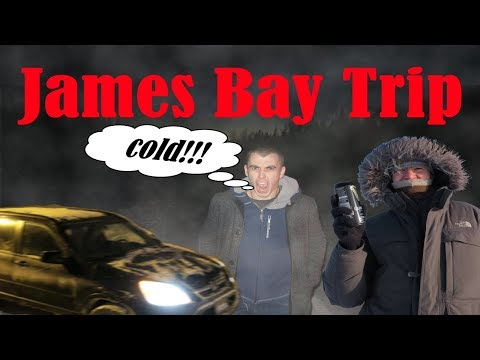 Winter Trip to James Bay - (GONE VERY COLD)