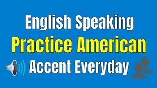 English Speaking Practice American Accent Everyday ★ Learning English Listening & Speaking Practice