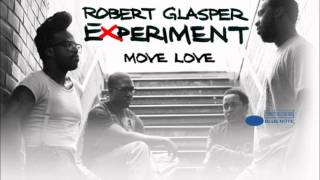 Robert Glasper Experiment - Move Love Ft. KING (Sivey & Evil Needle Remix)