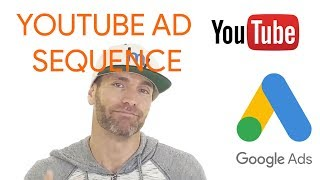 YouTube Ad Sequence With Google Ads - How To Create A YouTube Ad Sequence