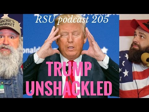 Trump Unshackled (RSU Podcast Ep. 205)