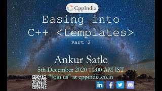 [CppIndia] Easing into C++ Templates (Part 2) by Ankur Satle