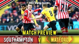 MATCH PREVIEW: Southampton vs Watford | The Ugly Inside
