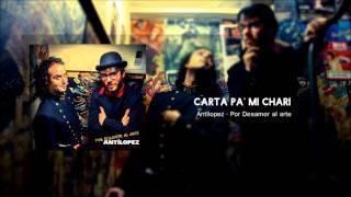 Antílopez - Carta Pa' mi Chari (Por Desamor al Arte)