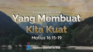 Yang Membuat Kita Kuat   Renungan Kristen