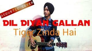 Dil Diyan Gallan Song | Tiger Zinda Hai | Acoustic Cover