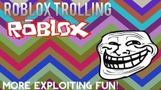 Roblox Trolling: More exploiting fun!