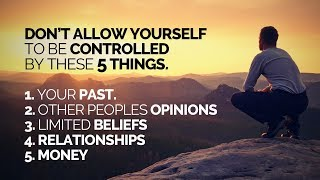 Don&#39t Allow Your Life To Be Controlled By These 5 Things