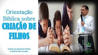 Orientações Bíblicas sobre a criação de filhos - Pr. Ciro de Menezes