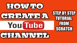 How to Create A Youtube Channel Step by Step Tutorial