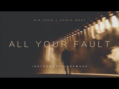 Big Sean - All Your Fault   Remake   Kanye West x Big Sean