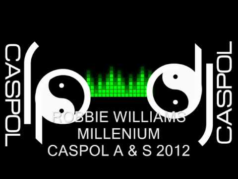 ROBBIE WILLIAMS   MILLENIUM   DJ CASPOL FEBRERO 2012