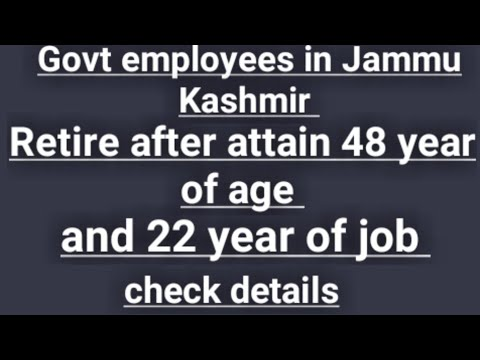 govt employees retired in Jammu Kashmir|govt employed retired after 48 years of age or 22 years age