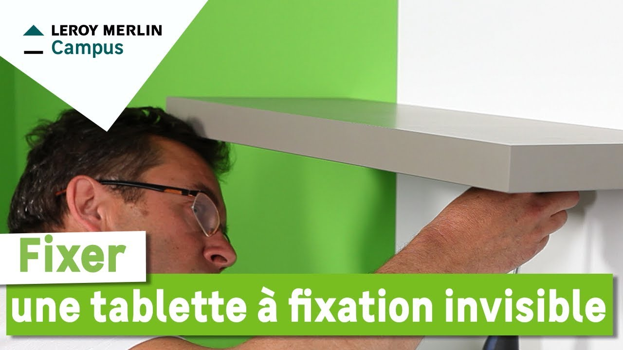 Comment fixer une tablette fixation invisible leroy - Table murale rabattable leroy merlin ...