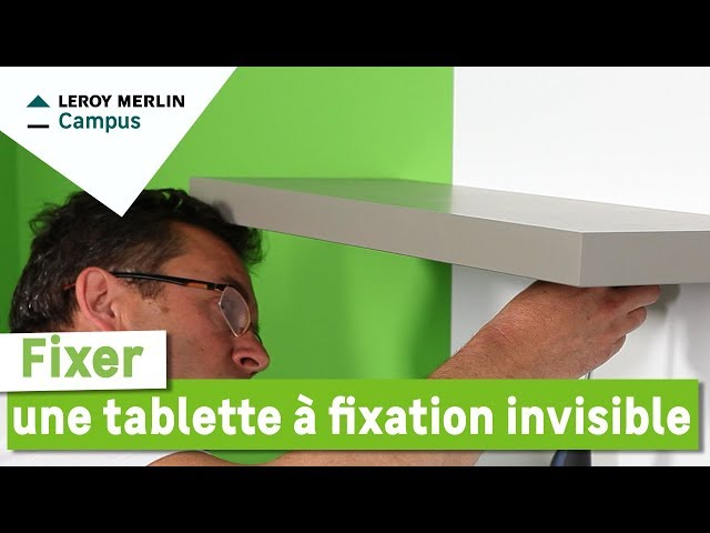 Comment Fixer Une Tablette à Fixation Invisible Leroy