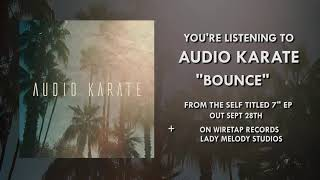 """Audio Karate - """"Bounce"""" [Official Audio]"""