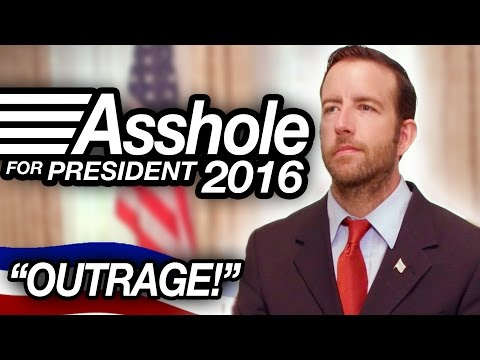 "ASSHOLE FOR PRESIDENT 2016 - ""OUTRAGE!"""
