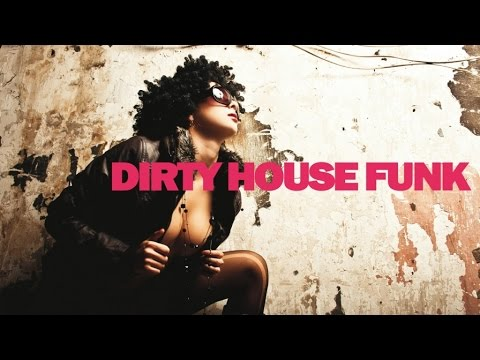 DIRTY HOUSE FUNK - Funky Dance Nu Disco Breakbeats Grooves  Non Stop HQ