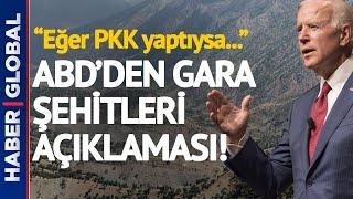 ABD Hükümetinden Skandal Gara Şehitleri Açıklaması!   Eğer PKK yaptıysa...