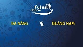 Trực tiếp   Đà Nẵng - Quảng Nam   VCK Futsal VĐQG HD Bank 2019   BLV Quang Huy