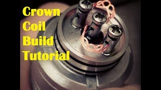 Crown Coil Build Tutorial