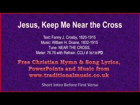 Jesus Keep Me Near The Cross Crosby Hymn Lyrics Music Youtube